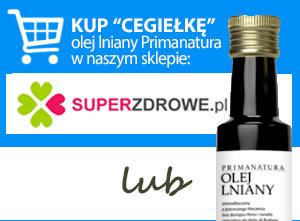 KUP CEGIEŁKĘ - butelkę oleju lnianego Primanatura w naszym sklepie www.superzdrowe.pl